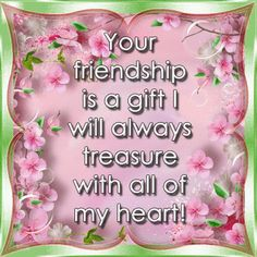 Your friendship is a gift I will always treasure with all of my heart quotes friendship quote animated friend friendship quote gif friendship quotes friend quote poem true friends friend poem inspirational friendship quotes Special Friend Quotes, Friend Poems, Best Friend Quotes, Special Friends, Sister Friends, Real Friends, My Friend, Sister Gifts, Friendship Poems