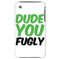 Dude You Fugly iPhone Case - Polyvore