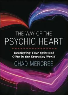 The Way of the Psychic Heart: Developing Your Spiritual Gifts in the Everyday World: Chad Mercree: 9780738740409: Amazon.com: Books