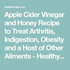 Apple Cider Vinegar and Honey Recipe to Treat Arthritis, Indigestion, Obesity and a Host of Other Ailments - HealthyReceipe