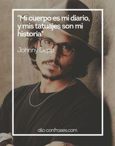 Mi cuerpo es mi diario,  y mis tatuajes son mi historia - Johnny Depp  #JOHNNY DEPP