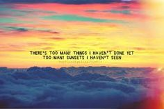 There's too many things I haven't done yet. Too many sunsets I haven't seen. Sunset Captions For Instagram, Sunset Quotes Instagram, Instagram Ideas, Quotes On Sunset, The Words, Caption For Sunset, Summer Love Quotes, Favorite Quotes, Best Quotes
