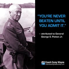 """#georgepatton #generalpatton #usarmy #wwii #oldbloodandguts #military #war #sacrifice #defeat #success #winning #coachcoreywayne #greatquotes Photo by PhotoQuest/Getty Images """"You're never beaten until you admit it."""" ~ attributed to General George S. Patton Jr."""
