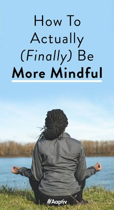 Mindfulness | Be More Mindful | Practice Mindfulness