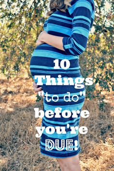 "10 things ""to do"" before you're due! #baby #prepare #pregnancy"