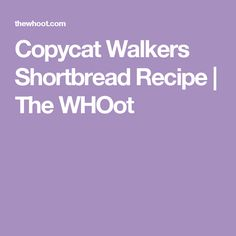 Copycat Walkers Shortbread Recipe | The WHOot