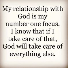 Focus on God and God will take care of the rest.