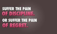 Discipline or Regret?? Which one will accompany you this year?