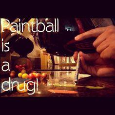 """""""Paintball is a Drug."""" It's so true. & Don't knock it till yah try it, folks."""