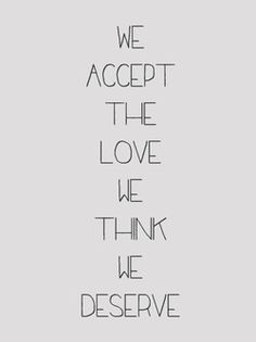 We accept the love we think we deserve - this is what u chose for urself so it must be what u want.