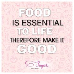 Food is essential to life, therefore make it good! #foodlove #loveoflife #goodfood #foodquote #sugarthepatisserie