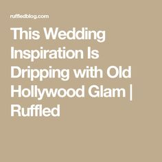 This Wedding Inspiration Is Dripping with Old Hollywood Glam | Ruffled