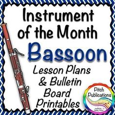 Instrument of the Month: Bassoon - Detailed Lesson Plans and awesome bulletin board printables.  This is going to be awesome for my classroom! #elmused