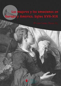 Las mujeres y las emociones en Europa y América : siglos XVII-XIX / María Luisa Candau Chacón (ed.) http://fama.us.es/record=b2712398~S5*spi