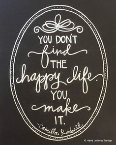 """""""You don't find the happy life. You make it"""" The Happy Life Motivational Print Hand by HandLetteredDesign. chalk art chalkboard art Camilla kimball quote inspirational chalk art"""