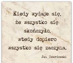 Jan Twardowski cytaty Motto, Different Quotes, Motivational Words, Life Motivation, Inspirational Thoughts, Good Thoughts, Poetry Quotes, True Quotes, Quotations