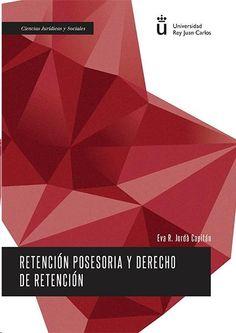 Retención posesoria y derecho de retención / Eva R. Jordà Capitán.    Universidad Rey Juan Carlos : Dykinson, 2014