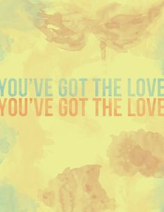 Youve Got The Love- Florence and the Machine lyric Printable