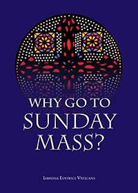 Why Go To Sunday Mass? by USCCB Publishing | Catholic Shopping .com