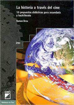 La historia a través del cine: 10 propuestas didácticas para secundaria y bachillerato BIBLIOTECA DE IBER: Amazon.es: Ramon Breu Pañella: Libros