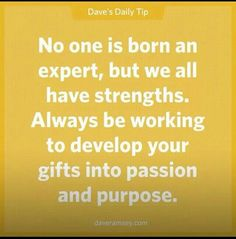 No one is born an expert but we all have strengths. Always be working to develop your gifts into passion and purpose. Financial Quotes, Financial Success, Money Quotes, Life Quotes, Great Quotes, Inspirational Quotes, Awesome Quotes, Dave Ramsey Quotes, Dave Ramsey Financial Peace
