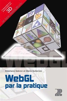 """006.76 GOB - WebGL par la pratique  / S. Gobron . """" WebGL par la pratique La communication numérique a ouvert l'ère de l'information en temps réel, immédiate et mondialisée. Médias, loisirs ou industrie, autant de secteurs pour lesquels la capacité à s'adapter à cette nouvelle réalité est devenue garante de leur pérennité. Fonctionnel sur l'immense majorité des navigateurs, systèmes d'exploitation et supports informatiques, WebGL s'est imposé comme le standard pour la 3D."""" Immense, Information, Comme, Communication, Mario, 3d, Custom In, Open Set, Personal Development"""