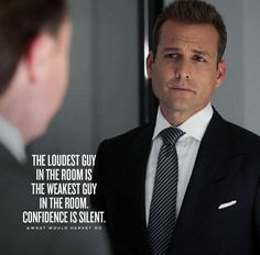 'The loudest guy in the room is the weakest guy in the room. Confidence is silent. Inspirational Quotes About Success, Meaningful Quotes, Positive Quotes, Motivational Quotes, Suits Quotes, All Quotes, Life Quotes, Genius Quotes, Amazing Quotes