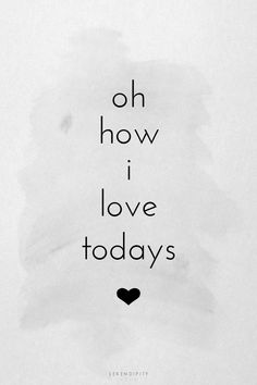 Oh, how I I love todays. EVERY day has the potential to be the happiest day of your life. Don't dread Monday and only look forward to Friday. Turns out that some of your best days could be Mondays and worst days could be Fridays.