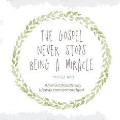 The Gospel is  and always will be a Miracle! #ArmorOfGodStudy || Priscilla Shirer || @Lifeway
