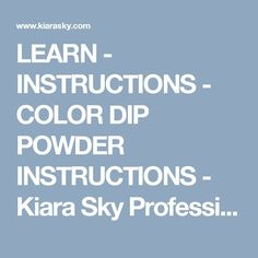LEARN - INSTRUCTIONS - COLOR DIP POWDER INSTRUCTIONS - Kiara Sky Professional Nails