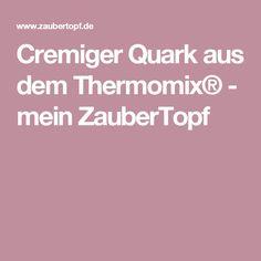 Cremiger Quark aus dem Thermomix® - mein ZauberTopf