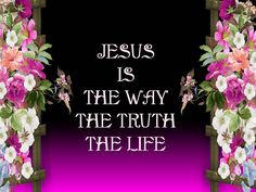 Christian Images In My Treasure Box: Jesus Is The Way The Truth The Life