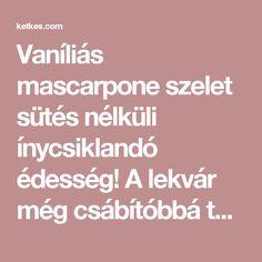 Vaníliás mascarpone szelet sütés nélküli ínycsiklandó édesség! A lekvár még csábítóbbá teszi... :) - Ketkes.com