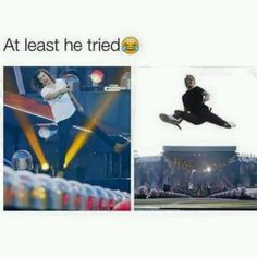 I can't jump like Niall I would be like Harry and never make it off the ground
