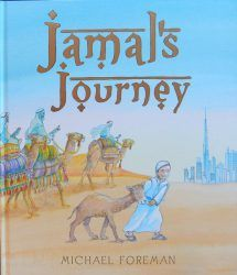 Jamal's Journey Michael Foreman Andersen Press Young camel, Jamal does little else but walk, walk, walk across the desert following his mama and baba, the boy and other riders; he watches the falco…