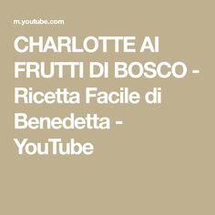CHARLOTTE AI FRUTTI DI BOSCO - Ricetta Facile di Benedetta - YouTube Youtube, Make It Yourself, Blog, Blogging, Youtubers, Youtube Movies