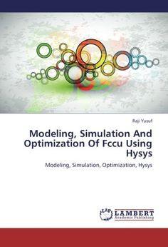 Modeling, Simulation And Optimization Of Fccu Using Hysys: Modeling, Simulation, Optimization, Hysys de Raji Yusuf
