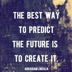"""""""The best way to predict the future is to create it."""" - Abraham Lincoln   AndThenWeSaved.com"""