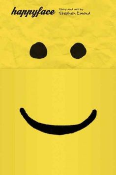 Happyface by Stephen Emond - After going through traumatic times, a troubled, socially awkward teenager moves to a new school where he tries to reinvent himself.
