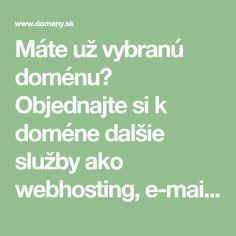 Máte už vybranú doménu? Objednajte si k doméne dalšie služby ako webhosting, e-mail, e-shop, Superstránku, fotogalériu a presmerovanie domén. Webhosting, Math Equations