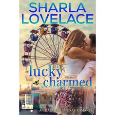 Lucky Charmed by Sharla Lovelace. Sexy, laugh-out-loud, small town romance.