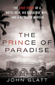 The Prince of Paradise: The True Story of a Hotel Heir, His Seductive Wife, and a Ruthless Murder (St. Martin's True Crime Library) by John Glatt http://www.amazon.com/dp/B009LRWVDC/ref=cm_sw_r_pi_dp_xFMMvb0GBYMWB