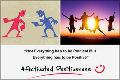 Not everything has to be political but everything has to be positive...#ImActivated