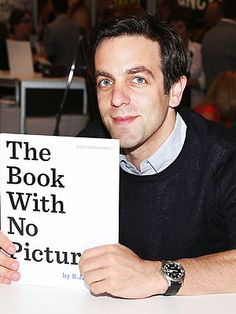 B.J. Novak The Book with No Pictures Book Cover This book is excellent and teaches kids that great books don't have to have pictures!