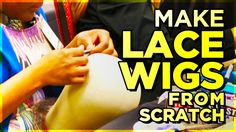 Learn How To Make Lace Wigs From Scratch!