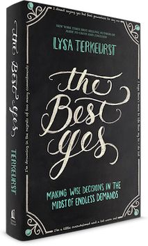 The Best Yes by Lysa TerKeurst - Making wise decisions in the midst of endless demands