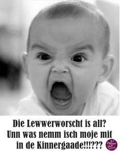 Die Lewwerworscht is all? Und was nemm isch moje mit in de Kinnergaarde!!!??? #humor #spruch #sprüche #lustig #cool #witzig #pfälzisch
