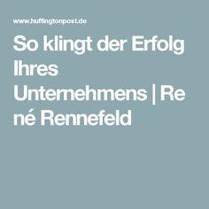 So klingt der Erfolg Ihres Unternehmens René Rennefeld