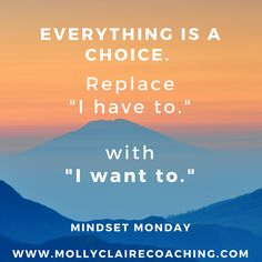 Everything is a choice. Shifting your mindset to make even the most mundane tasks great.