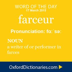 farceur (noun): a writer of or performer in farces. Word of the Day for 17 March 2015. #WOTD #WordoftheDay #farceur